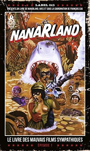 Nanarland - Le livre des mauvais films sympathiques