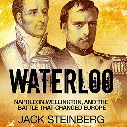 Waterloo: Napoleon, Wellington, and the Battle That Changed Europe audiobook cover art