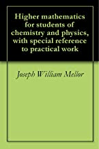 Higher mathematics for students of chemistry and physics, with special reference to practical work