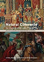 Natural Colorants for Dyeing and Lake Pigments: Practical Recipes and their Historical Sources by Unknown(2014-10-25)