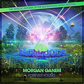 Forever Young (Official Backwoods Music Festival Anthem)