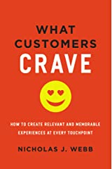 What Customers Crave: How to Create Relevant and Memorable Experiences at Every Touchpoint Kindle Edition