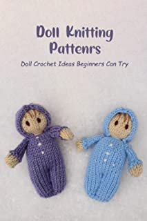 Doll Knitting Pattenrs: Doll Crochet Ideas Beginners Can Try: Doll Knitting Guide Book