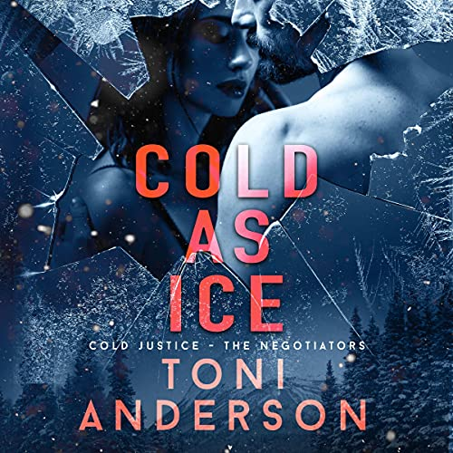 Cold as Ice: A Thrilling Novel of Romance and Suspense (Cold Justice - The Negotiators, Book 5)
