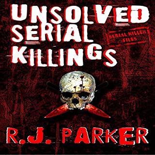 Unsolved Serial Killings                   By:                                                                                                                                 RJ Parker                               Narrated by:                                                                                                                                 Beth MacEwan                      Length: 1 hr and 38 mins     22 ratings     Overall 2.9