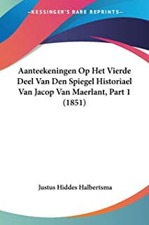 Aanteekeningen Op Het Vierde Deel Van Den Spiegel Historiael Van Jacop Van Maerlant, Part 1 (1851)