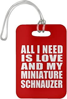 All I Need is Love and My Miniature Schnauzer - Luggage Tag Bag-gage Suitcase Tag Durable - Dog Pet Owner Lover Friend Memorial Red Birthday Anniversary Valentine's Day Easter