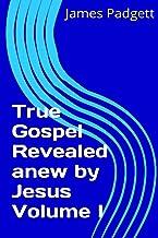 True Gospel Revealed anew by Jesus Vol I