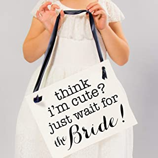 Think I`m Cute Just Wait For The Bride Sign | Funny Ring Bearer or Flower Girl Wedding Banner | Ceremony Signage