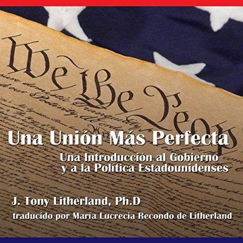Una Unión Más Perfecta: Una Introducción al Gobierno y a la Política Estadounidenses [A More Perfect Union: An Introduction to American Government and Politics] audiobook cover art