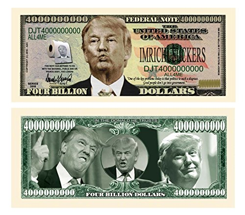 Donald Trump Dump Trump Four Billion Dollar Bill - Highly Collectible Novelty Dollar Bill - Funny for Democrats or Republicans - Give the Gift of Laughter- Funniest Political Gift of 2016