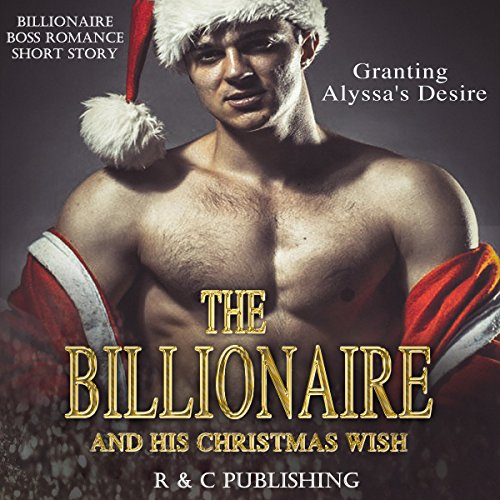 The Billionaire and His Christmas Wish: Granting Alyssa's Desire audiobook cover art