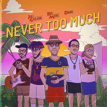 Never Too Much