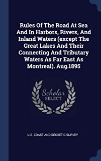 Rules Of The Road At Sea And In Harbors, Rivers, And Inland Waters (except The Great Lakes And Their Connecting And Tributary Waters As Far East As Montreal). Aug.1895