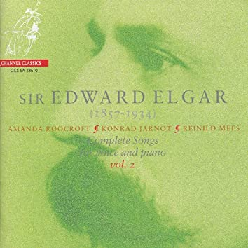 Elgar: Complete Songs for Voice and Piano Vol. 2