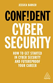 Confident cyber security: how to get started in cyber security & futureproof your career