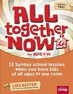 All Together Now for Ages 4-12 (Volume 1 Fall): 13 Sunday school lessons when you have kids of all ages in one room