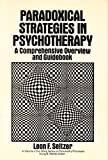 Image of Paradoxical Strategies in Psychotherapy: A Comprehensive Overview and Guidebook (Wiley Series on Personality Processes)