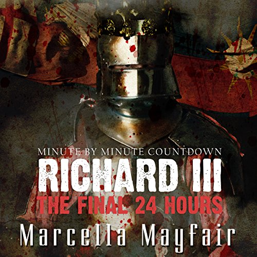 Richard III: The Final 24 Hours audiobook cover art