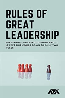 Rules of Great Leadership: Everything you need to know about Leadership comes down to only TWO Rules