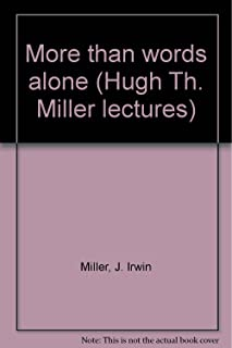 More than words alone (Hugh Th. Miller lectures)
