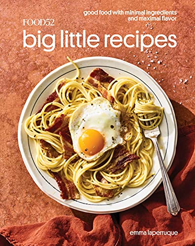 Food52 Big Little Recipes: Good Food with Minimal Ingredients and Maximal Flavor [A Cookbook] (Food52 Works)
