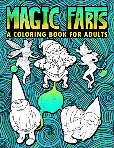 Magic Farts: A Coloring Book for Adults: 30 Funny Colouring Pages featuring Gnomes, Mermaids, Unicorns, Dragons & Other Fantasy Creatures for Relaxation & Stress Relief