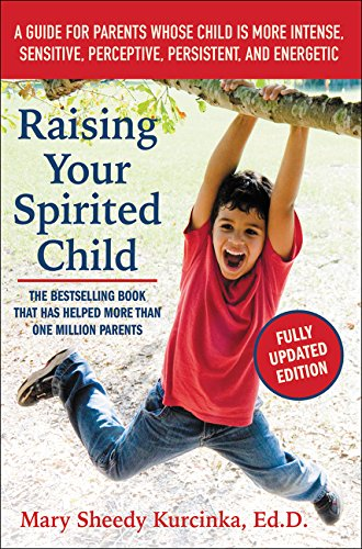 Raising Your Spirited Child, Third Edition: A Guide for Parents Whose Child Is More Intense, Sensiti