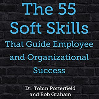 The 55 Soft Skills That Guide Employee and Organizational Success                   By:                                                                                                                                 Dr. Tobin Porterfield,                                                                                        Bob Graham                               Narrated by:                                                                                                                                 Tobin Porterfield                      Length: 1 hr and 40 mins     9 ratings     Overall 4.6