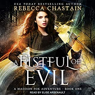 A Fistful of Evil     A Madison Fox Adventure, Book 1              By:                                                                                                                                 Rebecca Chastain                               Narrated by:                                                                                                                                 Elise Arsenault                      Length: 10 hrs and 46 mins     1 rating     Overall 5.0