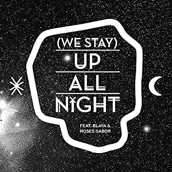 (We Stay) Up All Night
