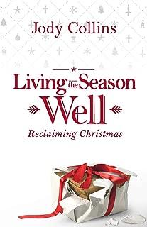 Living the Season Well: Reclaiming Christmas