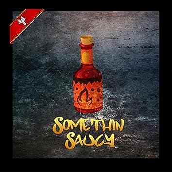 Somethin Saucy