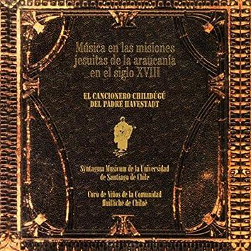 Música de las Misiones Jesuitas de la Araucanía en el Siglo XVIII: El Cancionero Chilidugú del Padre Havestadt
