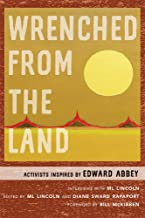 Wrenched from the Land: Activists Inspired by Edward Abbey