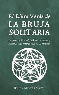El Libro Verde De La Bruja Solitaria: Brujería tradicional, hechizos de magia y ejercicios para...