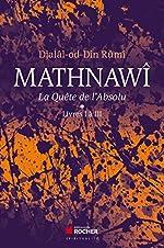 Mathnawî, la quête de l'Absolu T1 - Tomes 1, Livres I à III de Djalâl-od-Dîn Rumî