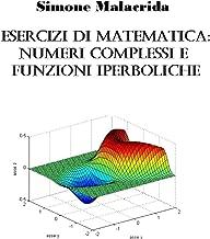 Esercizi di matematica: numeri complessi e funzioni iperboliche (Italian Edition)