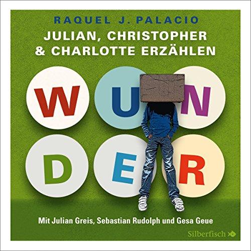 Wunder: Julian, Christopher und Charlotte erzählen audiobook cover art