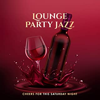 Lounge Party Jazz: Cheers for this Saturday Night - Easy Listening Selection for Wine Bar, Club, Restaurant and Cafe