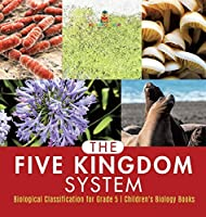 The Five Kingdom System - Biological Classification for Grade 5 - Children's Biology Books