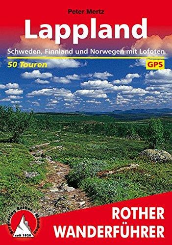 Lappland: Schweden, Finnland und Norwegen mit Lofoten. 50 Touren. Mit GPS-Tracks (Rother Wanderführer)