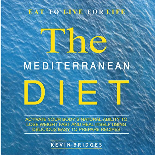 Mediterranean Diet: Activate Your Body's Natural Ability to Lose Weight Fast and Heal Itself Using Delicious Easy to Prepare Recipes audiobook cover art