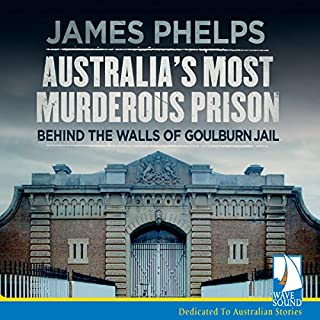 Australia's Most Murderous Prison     Behind the Walls of Goulburn Jail              By:                                                                                                                                 James Phelps                               Narrated by:                                                                                                                                 Stan Pretty                      Length: 6 hrs and 40 mins     68 ratings     Overall 4.0