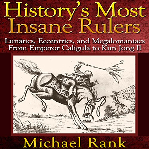 History's Most Insane Rulers audiobook cover art