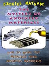 THE MYSTERY OF ANOINTED MATERIALS: HOW TO GET MIRACLES FROM ANOINTED MATERIALS