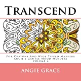 Transcend - For Crayons And Wide Tipped Markers: Angie's Gentle Mood Menders - Volume 4 (Angie's Gentle Mood Menders - For Crayons And Wide Tipped Markers)