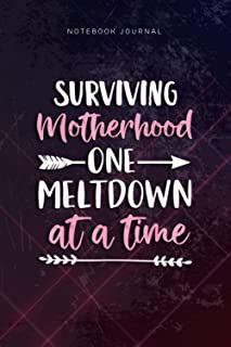 Lined Notebook Journal New Mom Gift Surviving Motherhood One Meltdown At A Time: Planning, Gym, Budget, Over 110 Pages, Di...