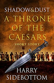 Shadow and Dust (A Short Story): A Throne of the Caesars Story by [Harry Sidebottom]