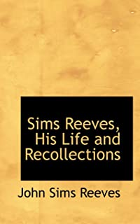 Sims Reeves, His Life and Recollections